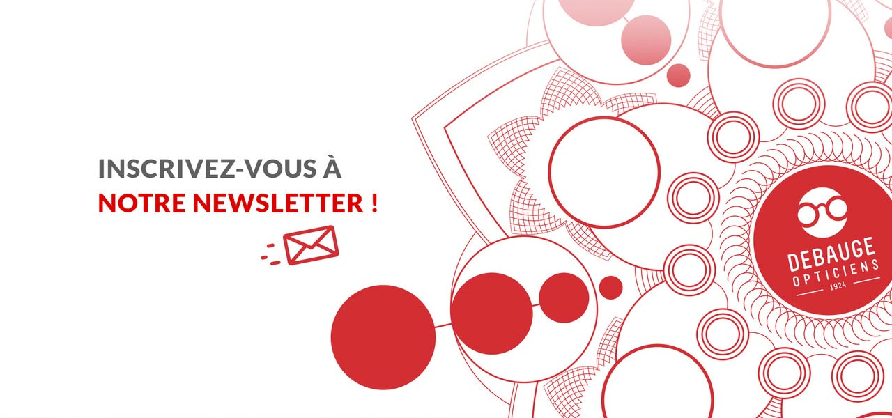 Newsletter – Debauge Opticien Lyon (69)